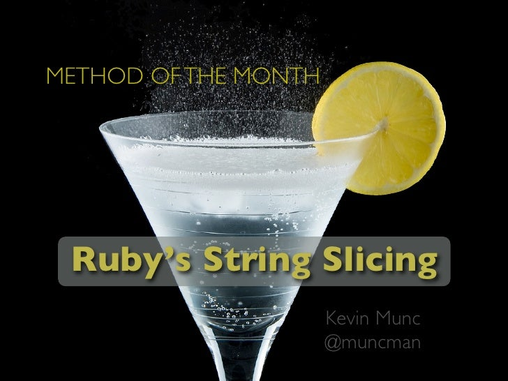 METHOD OF THE MONTH      Ruby's String Slicing                       Kevin Munc                       @muncman