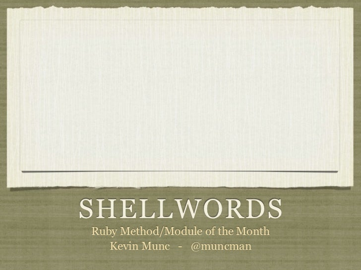 SHELLWORDSRuby Method/Module of the Month   Kevin Munc - @muncman