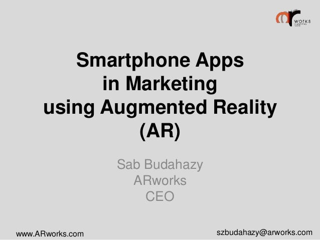 Smartphone Apps in Marketing using Augmented Reality (AR) Sab Budahazy ARworks CEO www.ARworks.com  szbudahazy@arworks.com