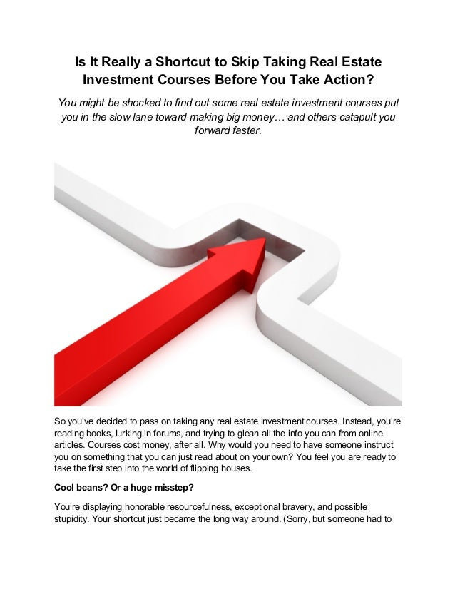 Is It Really a Shortcut to Skip Taking Real Estate Investment Courses Before You Take Action? You might be shocked to find...