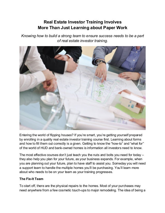 Real Estate Investor Training Involves More Than Just Learning about Paper Work Knowing how to build a strong team to ensu...