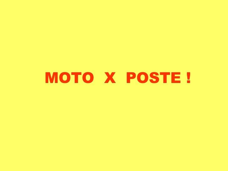 MOTO  X  POSTE !