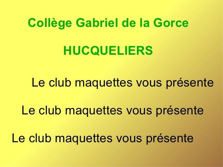 Collège Gabriel de la Gorce        HUCQUELIERS   Le club maquettes vous présente Le club maquettes vous présenteLe club ma...
