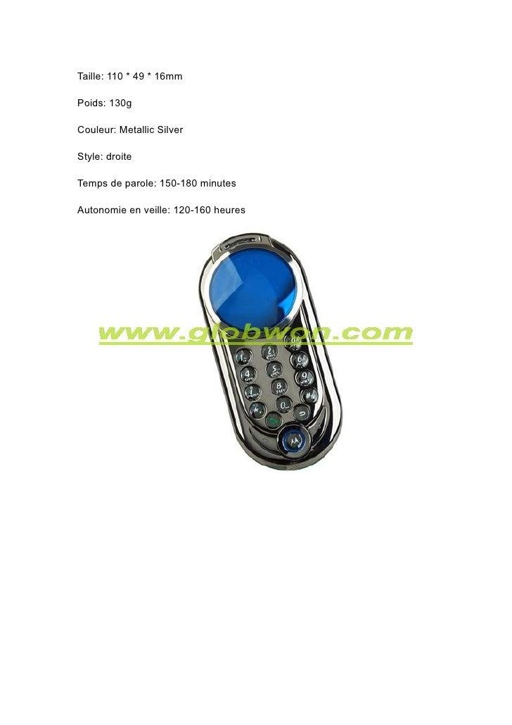 Taille: 110 * 49 * 16mm  Poids: 130g  Couleur: Metallic Silver  Style: droite  Temps de parole: 150-180 minutes  Autonomie...