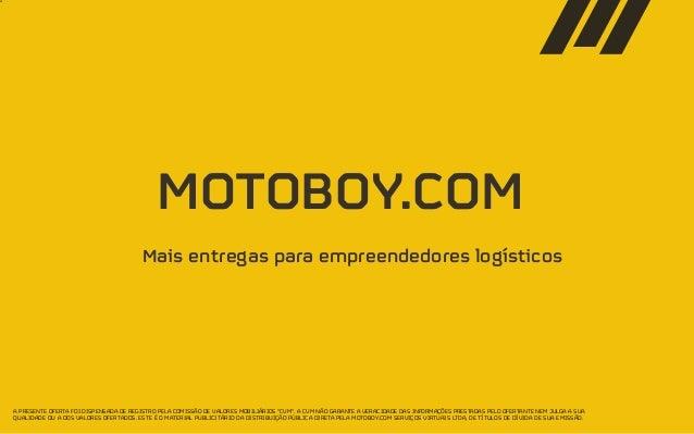 z1 MOTOBOY.COM Mais entregas para empreendedores logísticos A PRESENTE OFERTA FOI DISPENSADA DE REGISTRO PELA COMISSÃO DE ...