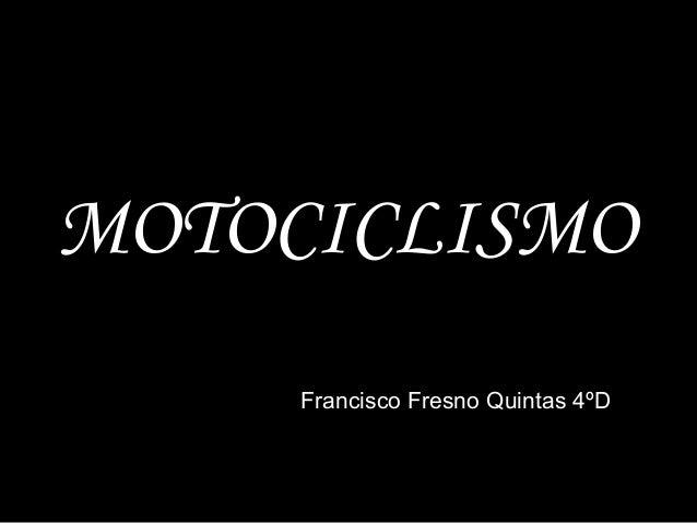 MOTOCICLISMO  Francisco Fresno Quintas 4ºD