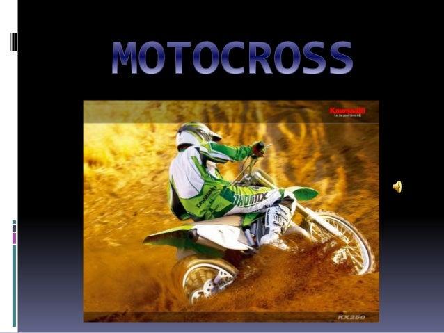  El motocross' es una disciplina motociclística que se desarrolla en circuitos sin asfaltar y en la que los distintos par...