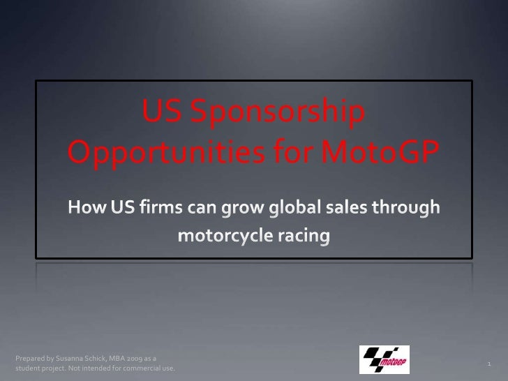 US Sponsorship Opportunities for MotoGP <br />How US firms can grow global sales through <br />motorcycle racing<br />Prep...