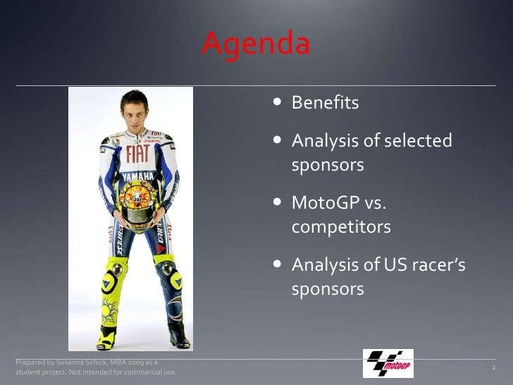 Agenda<br />Benefits<br />Analysis of selected sponsors<br />MotoGP vs. competitors<br />Analysis of US racer's sponsors<b...