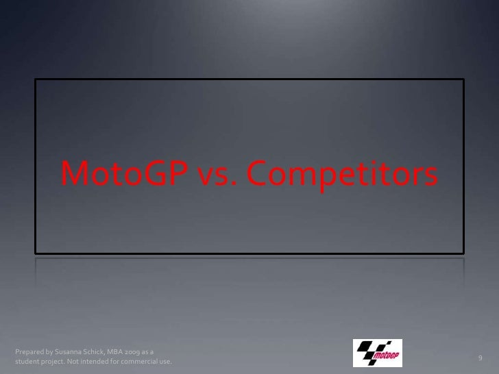 MotoGP vs. Competitors<br />Prepared by Susanna Schick, MBA 2009 as a student project. Not intended for commercial use.<br...