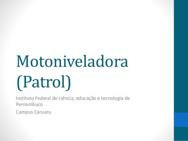 Motoniveladora (Patrol) Instituto Federal de ciência, educação e tecnologia de Pernambuco Campus Caruaru