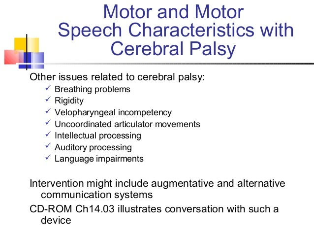 characteristics of cerebral palsy Athetoid cerebral palsy or dyskinetic  classification based on motor characteristics classifies cp as occurring from damage to either the corticospinal pathway.