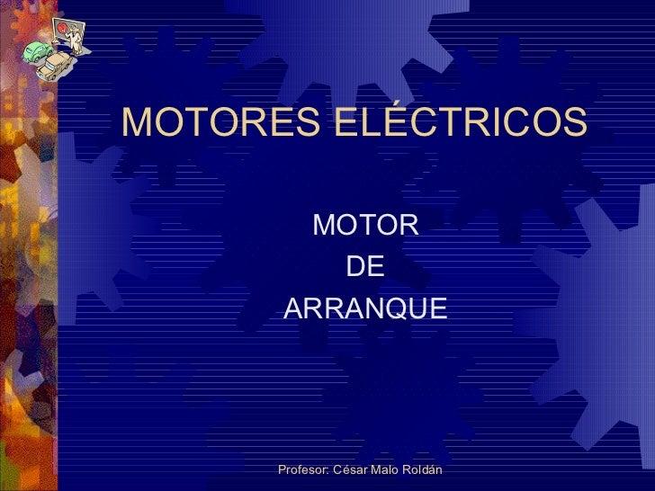 MOTORES ELÉCTRICOS MOTOR DE ARRANQUE