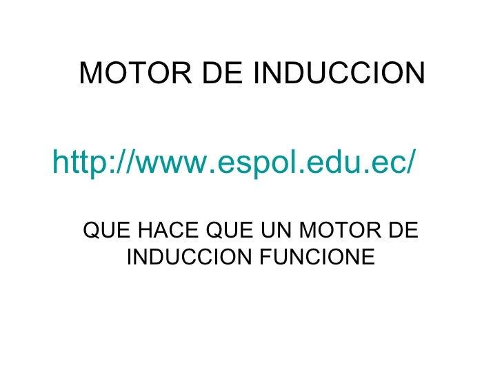 MOTOR DE INDUCCION QUE HACE QUE UN MOTOR DE INDUCCION FUNCIONE http://www.espol.edu.ec/
