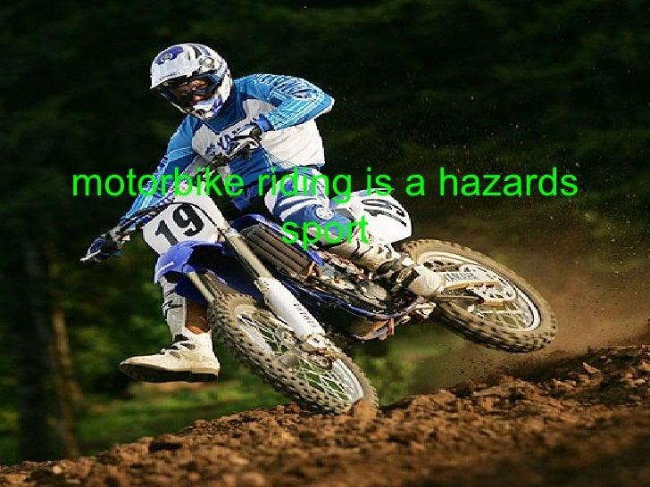 motorbike riding is a hazards sport