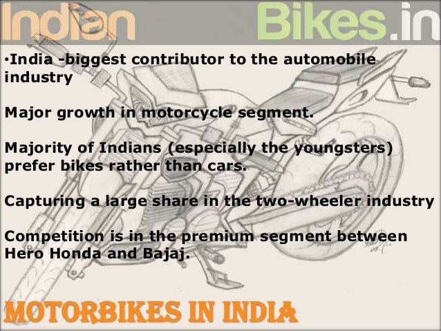 •India -biggest contributor to the automobile industry Major growth in motorcycle segment. Majority of Indians (especially...