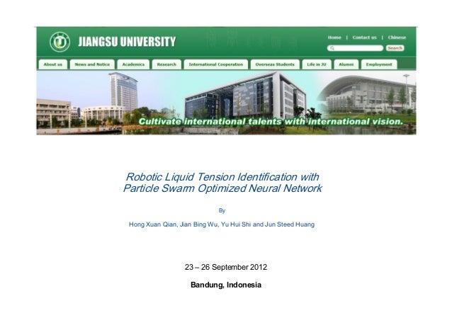Robotic Liquid Tension Identification with Particle Swarm Optimized Neural Network By Hong Xuan Qian, Jian Bing Wu, Yu Hui...