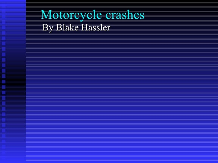 Motorcycle crashes By Blake Hassler