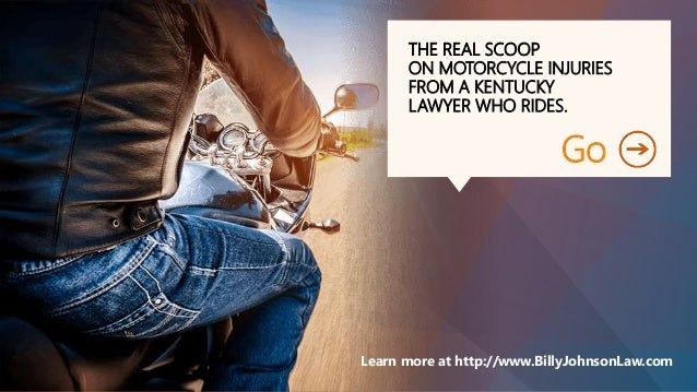 THE REAL SCOOP ON MOTORCYCLE INJURIES FROM A KENTUCKY LAWYER WHO RIDES. Go Learn more at http://www.BillyJohnsonLaw.com