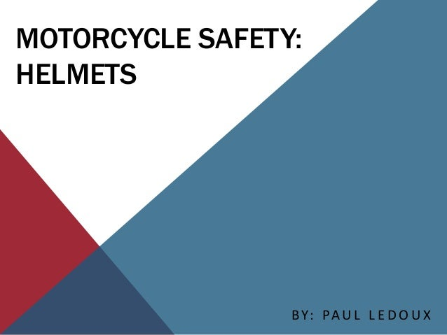 MOTORCYCLE SAFETY:HELMETSBY: PAU L L E D O U X