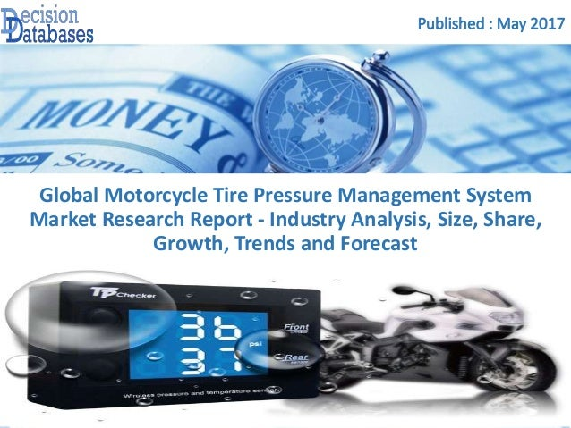 Published : May 2017 Global Motorcycle Tire Pressure Management System Market Research Report - Industry Analysis, Size, S...