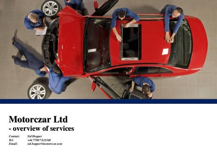 Motorczar Ltd- overview of servicesContact:   Sid HopperTel:       +44 77887 822348Email:     sid.hopper@motorczar.com   1