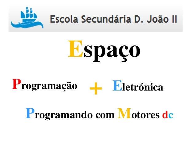 Programação Eletrónica+ Espaço Programando com Motores dc