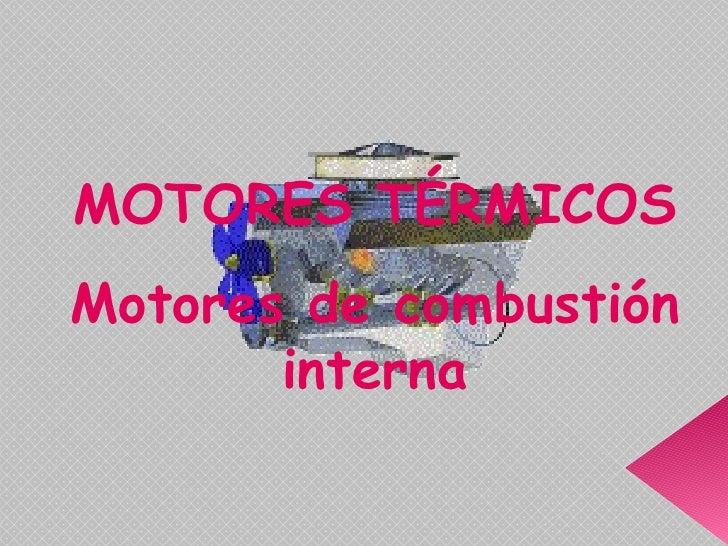 MOTORES TÉRMICOS Motores de combustión interna