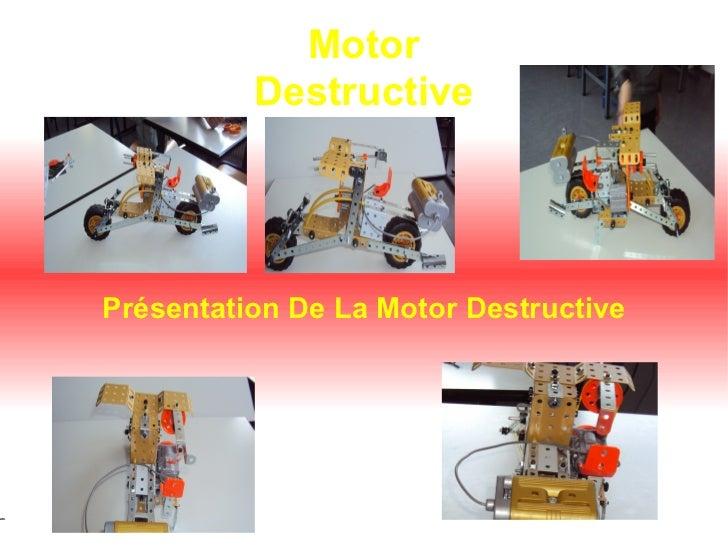 Motor          DestructivePrésentation De La Motor Destructive