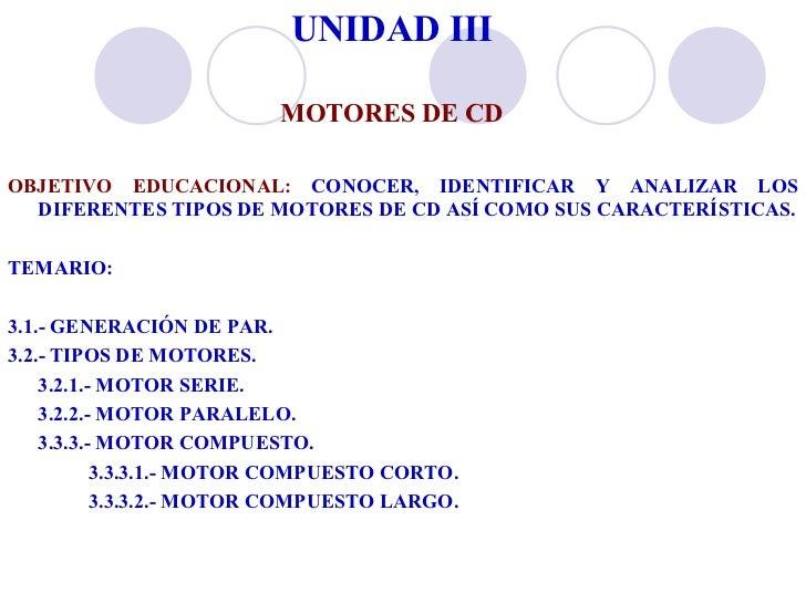 UNIDAD III MOTORES DE CD <ul><li>OBJETIVO EDUCACIONAL:  CONOCER, IDENTIFICAR Y ANALIZAR LOS DIFERENTES TIPOS DE MOTORES DE...