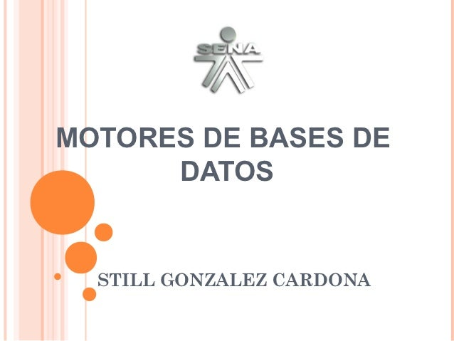 MOTORES DE BASES DE      DATOS  STILL GONZALEZ CARDONA