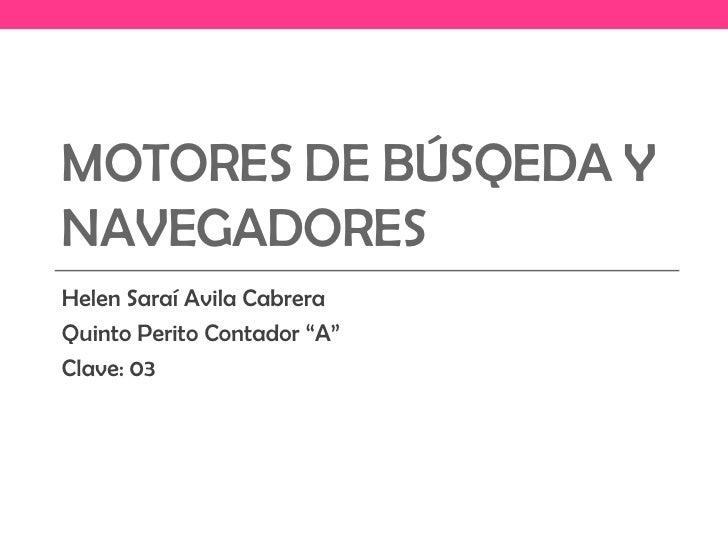 """MOTORES DE BÚSQEDA YNAVEGADORESHelen Saraí Avila CabreraQuinto Perito Contador """"A""""Clave: 03"""