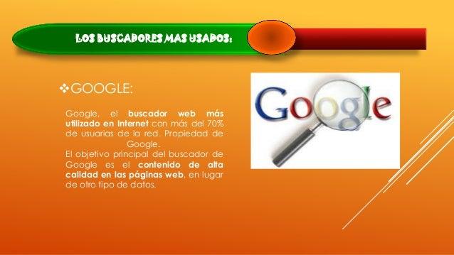 LOS BUSCADORES MAS USADOS: GOOGLE: Google, el buscador web más utilizado en Internet con más del 70% de usuarias de la re...