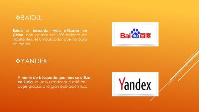 BAIDU: Baidu el buscador web utilizado en China, con los más de 1300 millones de habitantes, es un buscador que no para d...