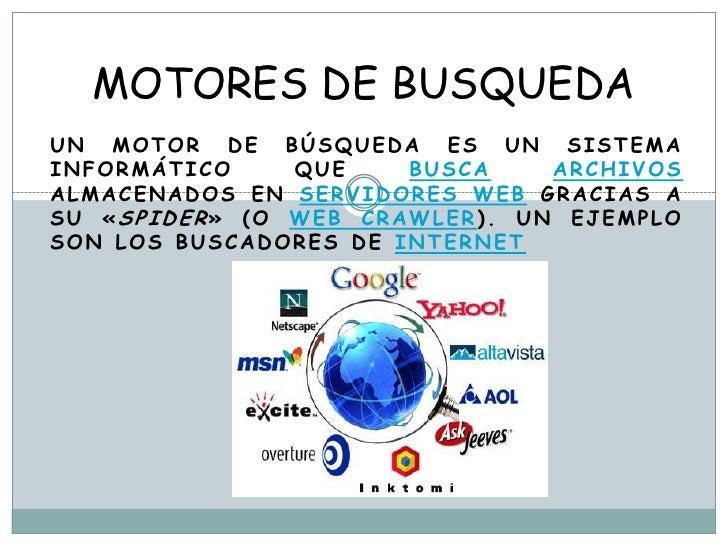 MOTORES DE BUSQUEDA<br />Un motor de búsqueda es un sistema informático que buscaarchivos almacenados en servidores web gr...