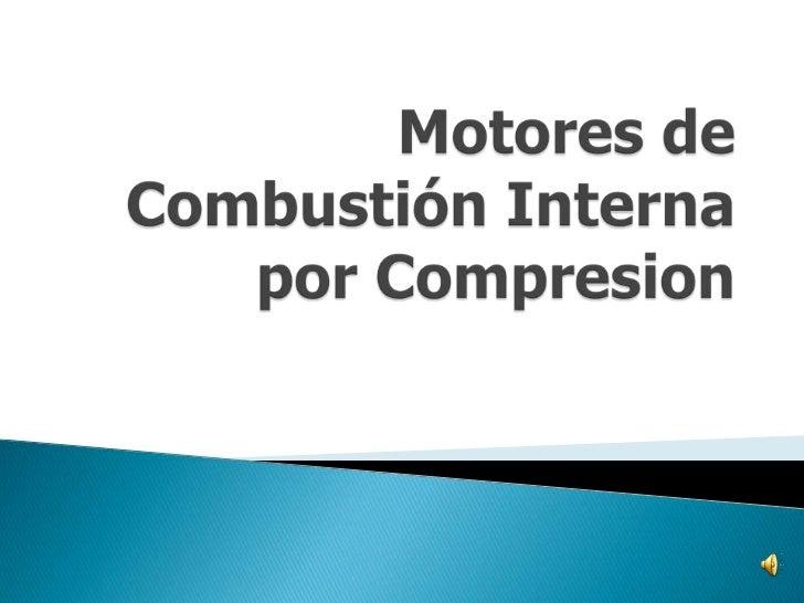 Motores de Combustión Interna por Compresion<br />