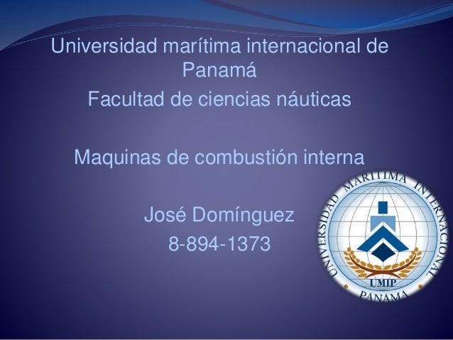 Universidad marítima internacional de Panamá Facultad de ciencias náuticas Maquinas de combustión interna José Domínguez 8...