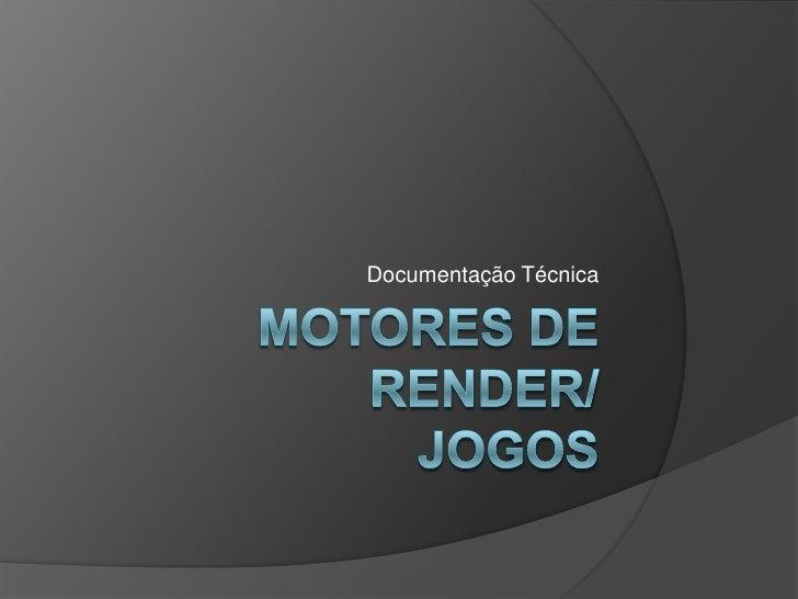 Motores de render/Jogos<br />Documentação Técnica<br />