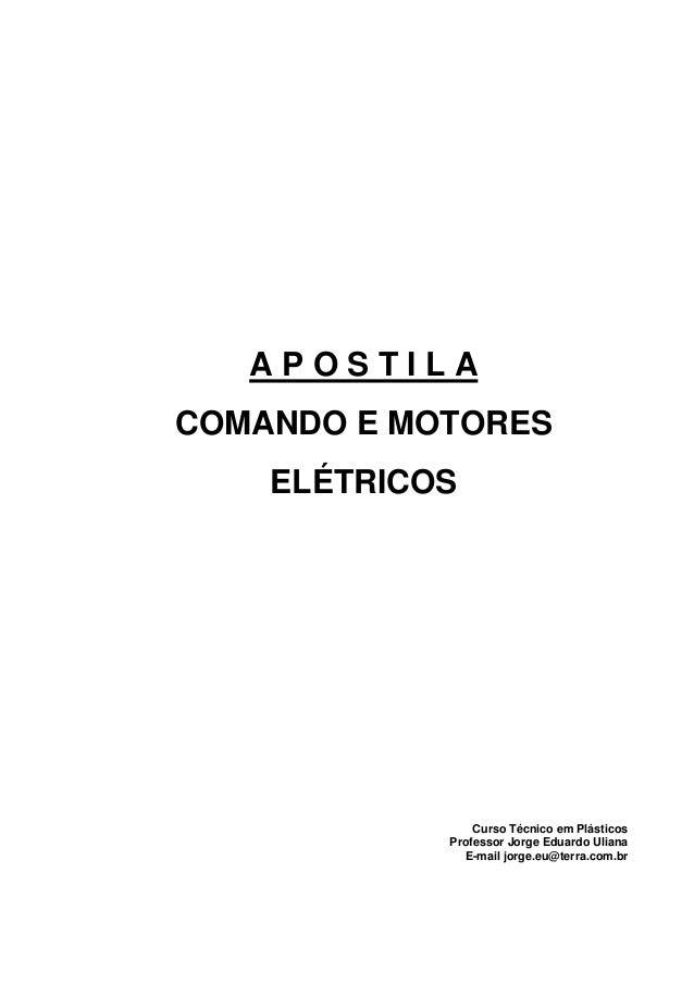 APOSTILACOMANDO E MOTORES    ELÉTRICOS                Curso Técnico em Plásticos            Professor Jorge Eduardo Uliana...