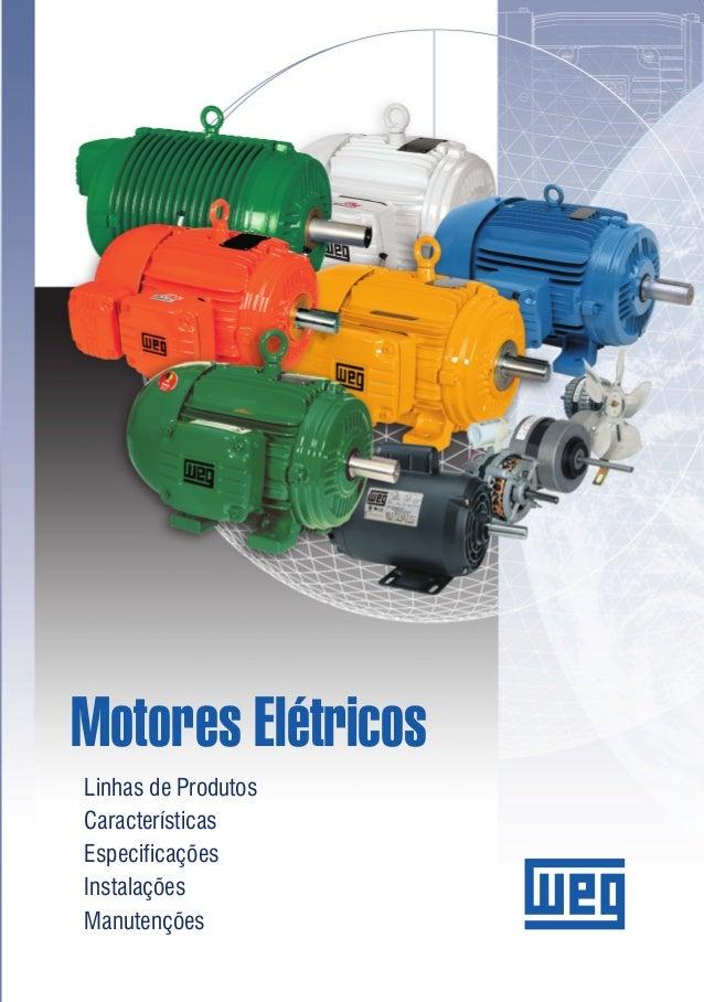 Motores Elétricos Linhas de Produtos Características Especificações Instalações Manutenções MotoresElétricos-LinhasdeProdu...