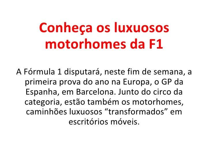 Conheça os luxuosos      motorhomes da F1A Fórmula 1 disputará, neste fim de semana, a  primeira prova do ano na Europa, o...
