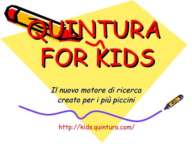 QUINTURA  FOR KIDS Il nuovo motore di ricerca creato per i più piccini http://kids.quintura.com/