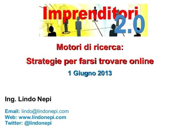 Motori di ricerca:Motori di ricerca: Strategie per farsi trovare onlineStrategie per farsi trovare online 1 Giugno 20131 G...