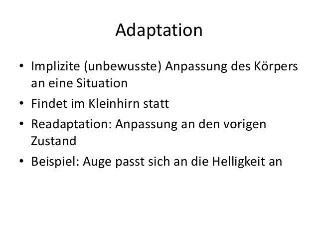 Adaptation • Implizite (unbewusste) Anpassung des Körpers an eine Situation • Findet im Kleinhirn statt • Readaptation: An...