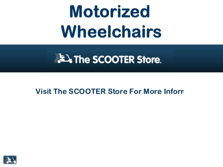 Visit The SCOOTER Store For More Information On Motorized Wheelchairs!