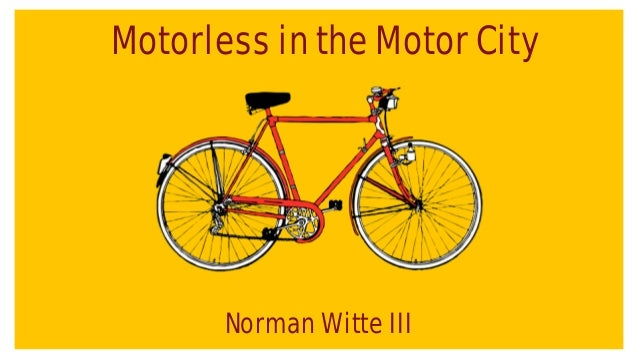 Motorless in the Motor City  Norman Witte III