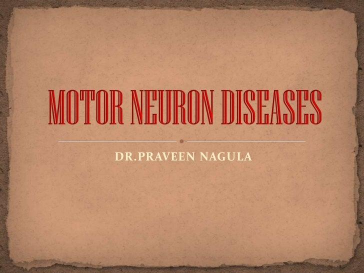 DR.PRAVEEN NAGULA<br />MOTOR NEURON DISEASES<br />