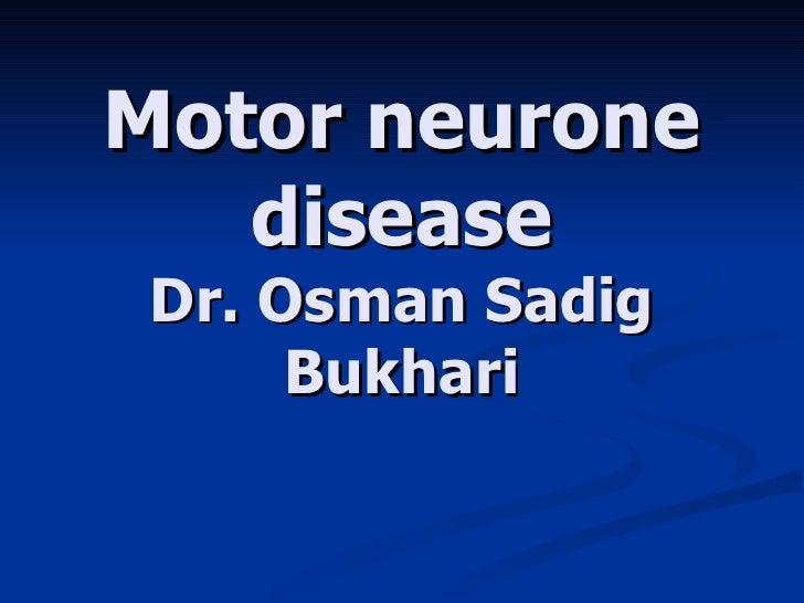 Motor neurone disease Dr. Osman Sadig Bukhari
