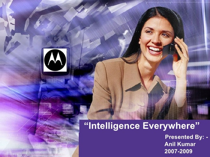 """ Intelligence Everywhere"" Presented By: - Anil Kumar 2007-2009"