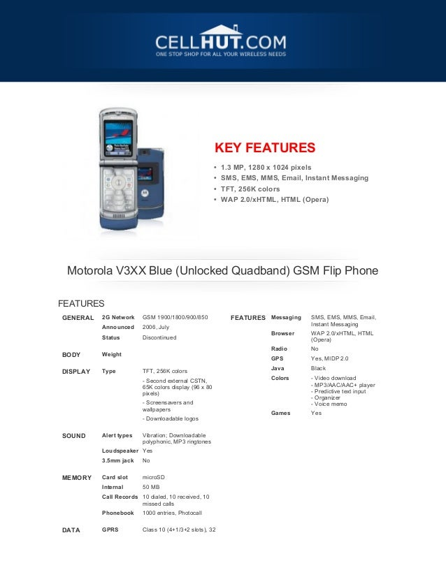 KEY FEATURES• 1.3 MP, 1280 x 1024 pixels• SMS, EMS, MMS, Email, Instant Messaging• TFT, 256K colors• WAP 2.0/xHTML, HTML (...
